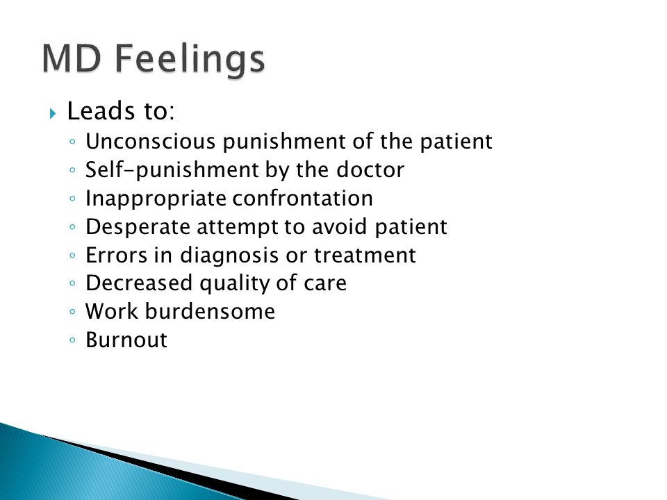  Leads to: ◦ Unconscious punishment of the patient ◦ Self-punishment by the doctor ◦ Inappropriate confrontation ◦ Desperate attempt to avoid patient ◦ Errors in diagnosis or treatment ◦ Decreased quality of care ◦ Work burdensome ◦ Burnout