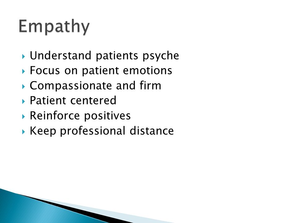  Understand patients psyche  Focus on patient emotions  Compassionate and firm  Patient centered  Reinforce positives  Keep professional distance