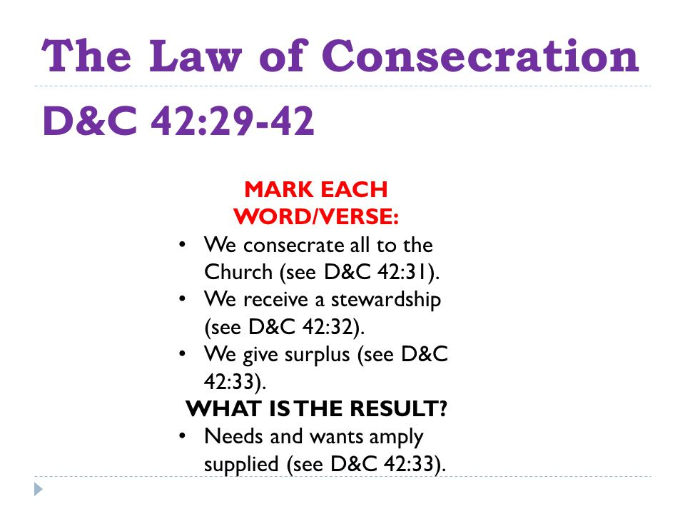 The Law of Consecration D&C 42:29-42 MARK EACH WORD/VERSE: We consecrate all to the Church (see D&C 42:31).