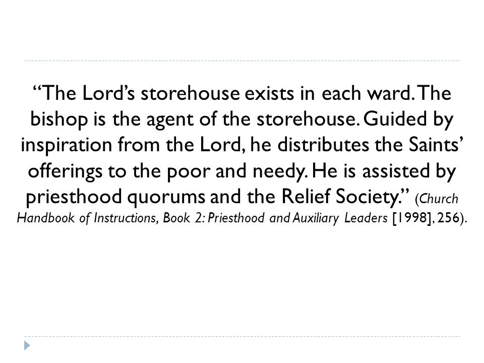 The Lord's storehouse exists in each ward. The bishop is the agent of the storehouse.