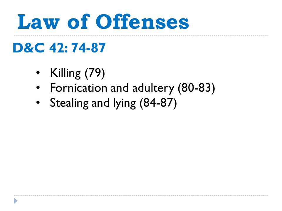 Law of Offenses D&C 42: 74-87 Killing (79) Fornication and adultery (80-83) Stealing and lying (84-87)
