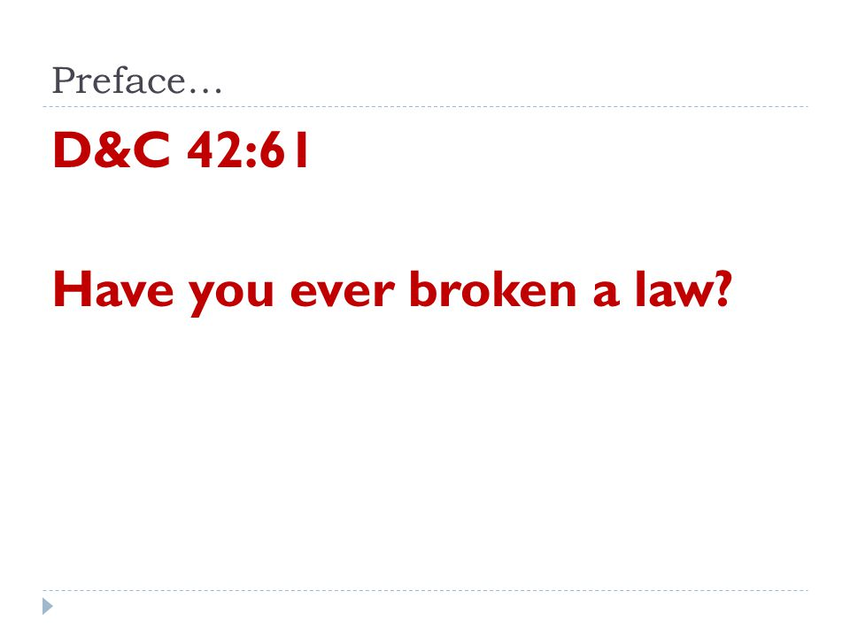 Preface… D&C 42:61 Have you ever broken a law