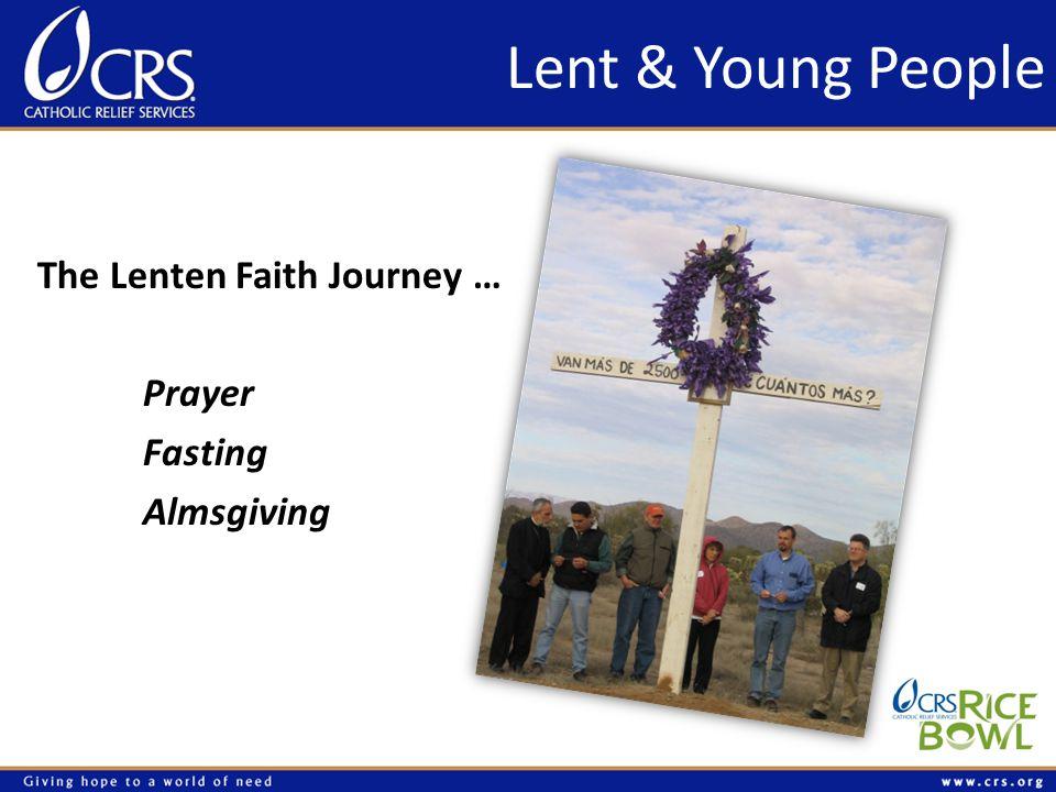 Lent & Young People The Lenten Faith Journey … Prayer Fasting Almsgiving