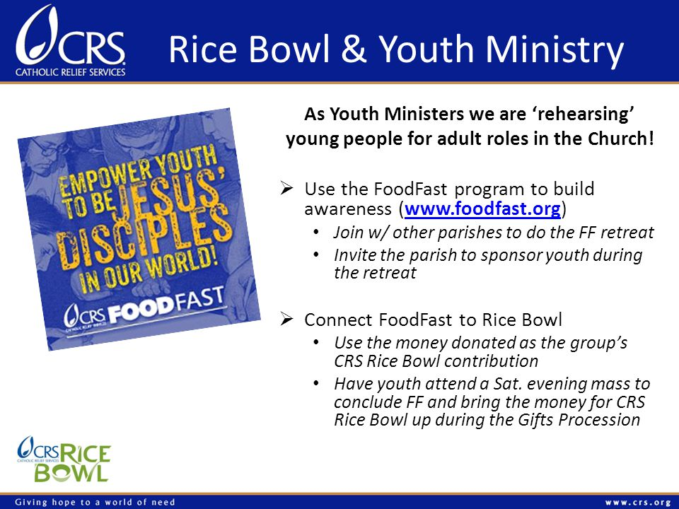 Rice Bowl & Youth Ministry As Youth Ministers we are 'rehearsing' young people for adult roles in the Church.