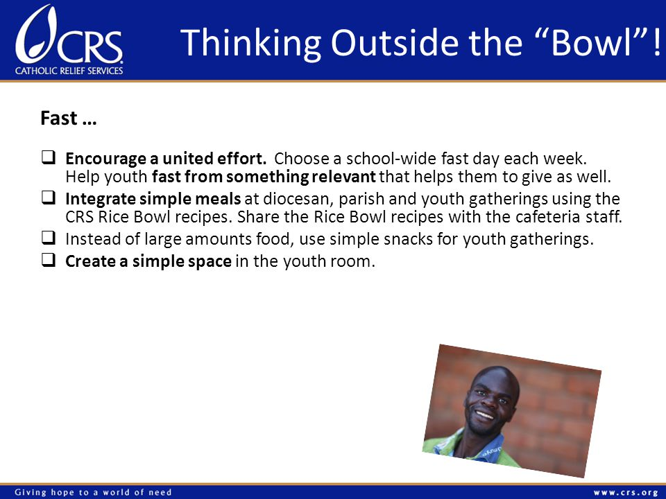 Thinking Outside the Bowl . Fast …  Encourage a united effort.