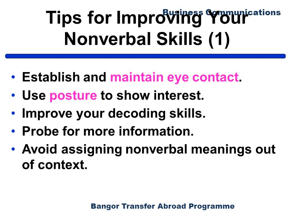 Bangor Transfer Abroad Programme Business Communications Tips for Improving Your Nonverbal Skills (1) Establish and maintain eye contact. Use posture