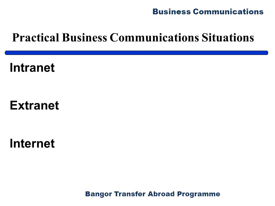 Bangor Transfer Abroad Programme Business Communications Practical Business Communications Situations Intranet Extranet Internet
