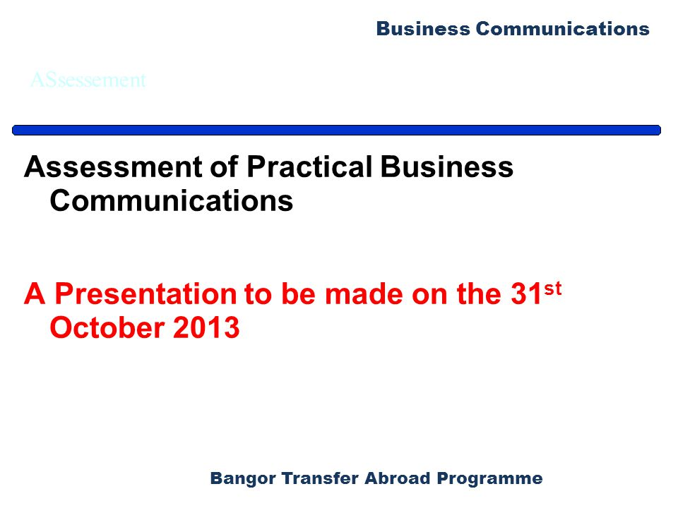 Bangor Transfer Abroad Programme Business Communications ASsessement Assessment of Practical Business Communications A Presentation to be made on the