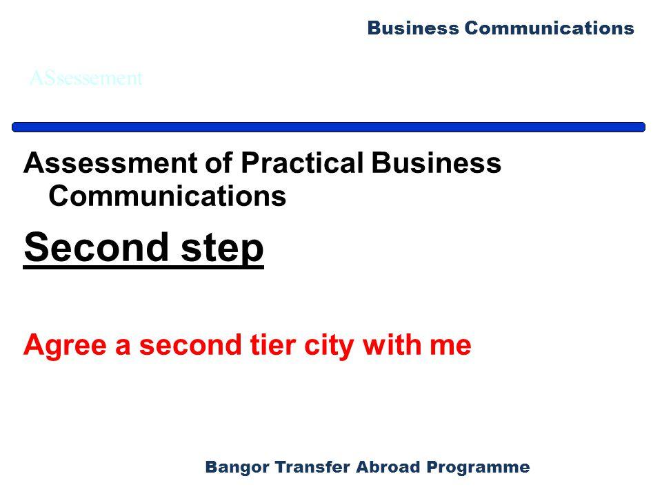 Bangor Transfer Abroad Programme Business Communications ASsessement Assessment of Practical Business Communications Second step Agree a second tier c
