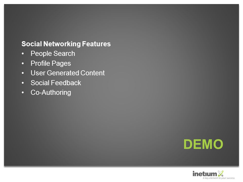 DEMO Social Networking Features People Search Profile Pages User Generated Content Social Feedback Co-Authoring