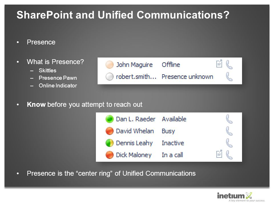 """Presence What is Presence? –Skittles –Presence Pawn –Online Indicator Know before you attempt to reach out Presence is the """"center ring"""" of Unified Co"""