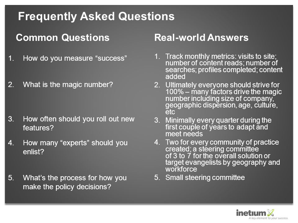 Frequently Asked Questions Common Questions 1.How do you measure success 2.What is the magic number.