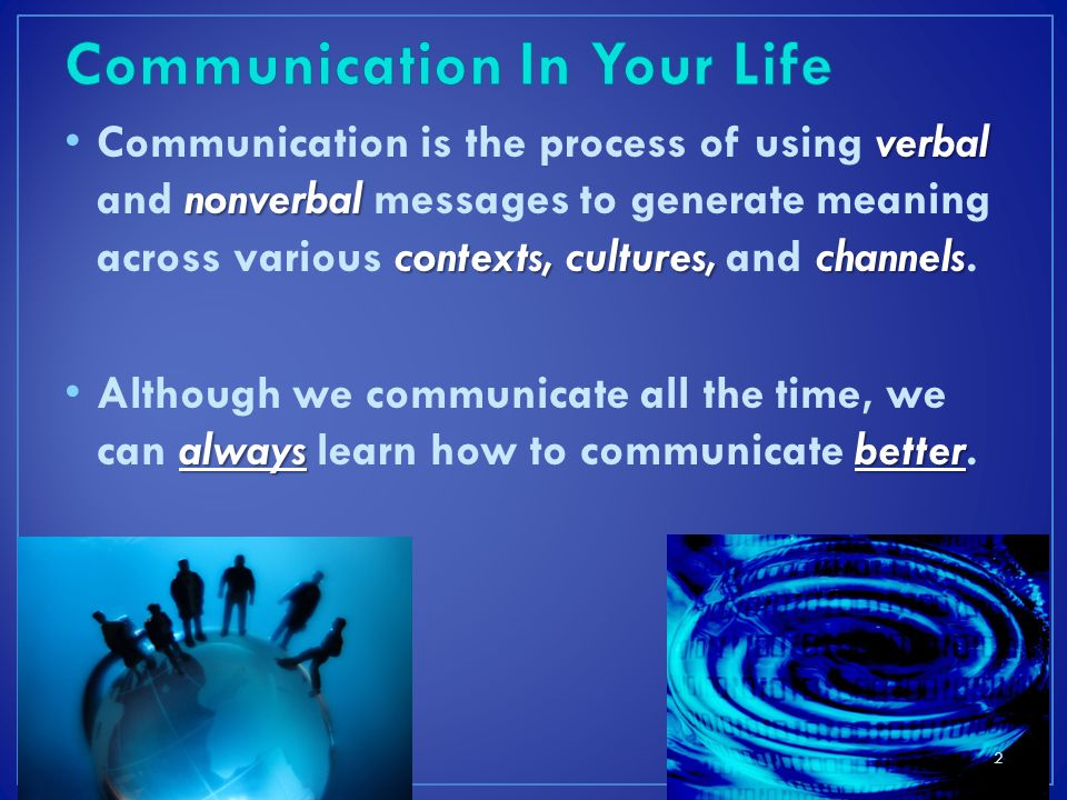 verbal nonverbal contexts, cultures,channels Communication is the process of using verbal and nonverbal messages to generate meaning across various contexts, cultures, and channels.