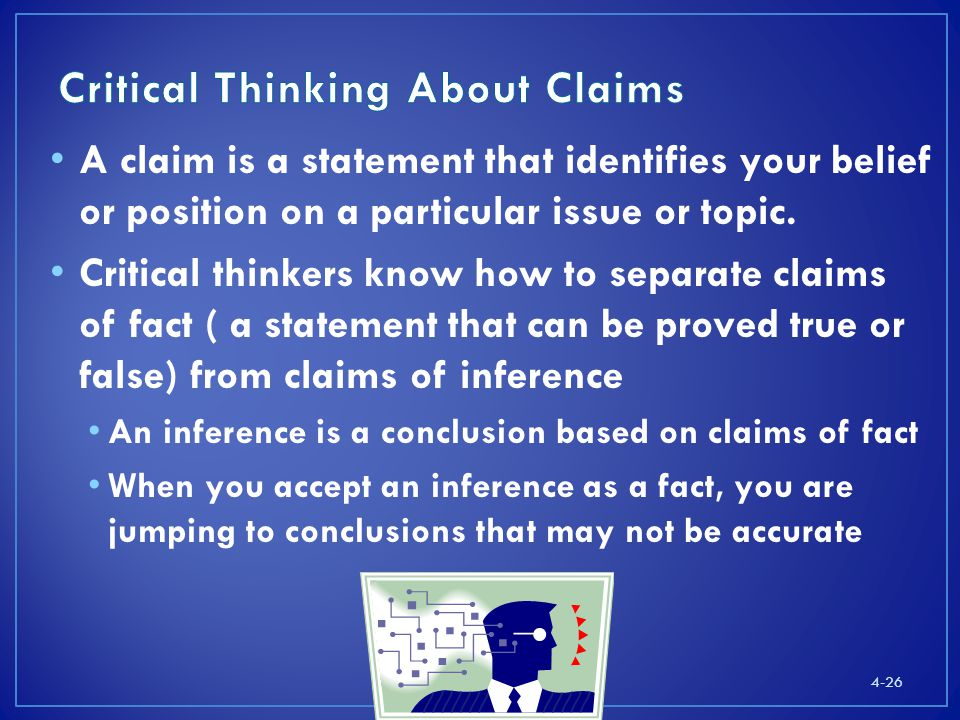 4-26 A claim is a statement that identifies your belief or position on a particular issue or topic.