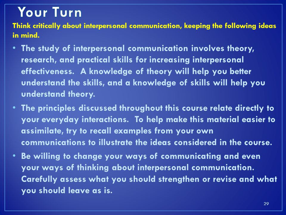 Think critically about interpersonal communication, keeping the following ideas in mind.