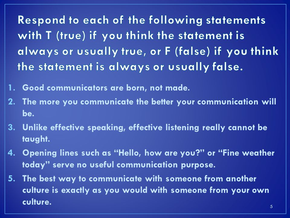 1.Good communicators are born, not made.