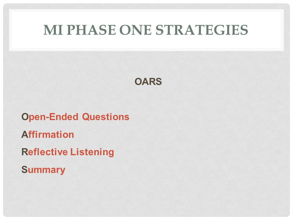 MI PHASE ONE STRATEGIES OARS Open-Ended Questions Affirmation Reflective Listening Summary