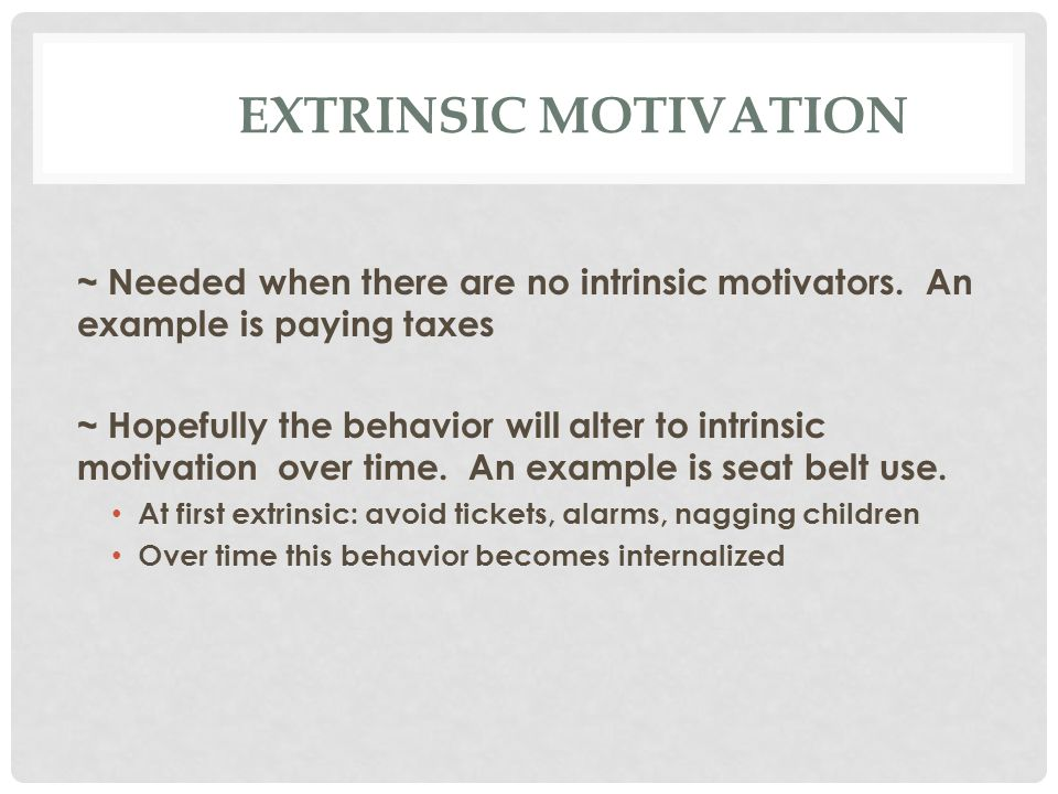 EXTRINSIC MOTIVATION ~ Needed when there are no intrinsic motivators.