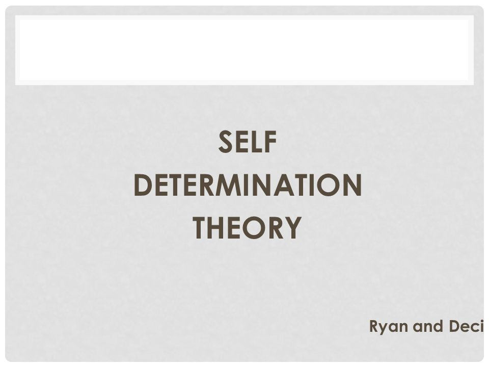 SELF DETERMINATION THEORY Ryan and Deci
