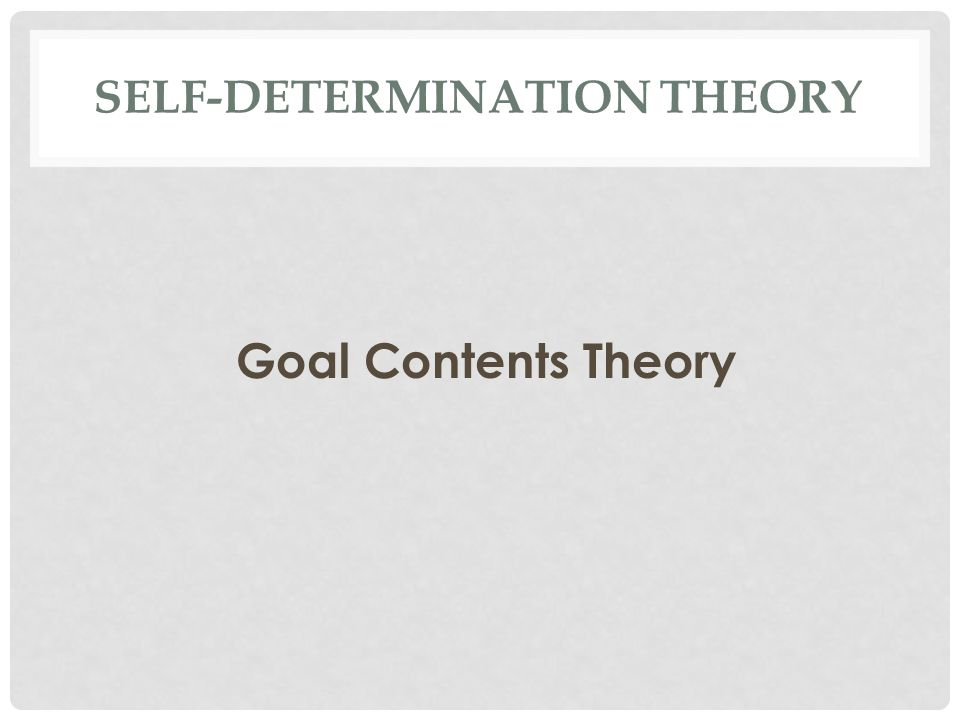 SELF-DETERMINATION THEORY Goal Contents Theory