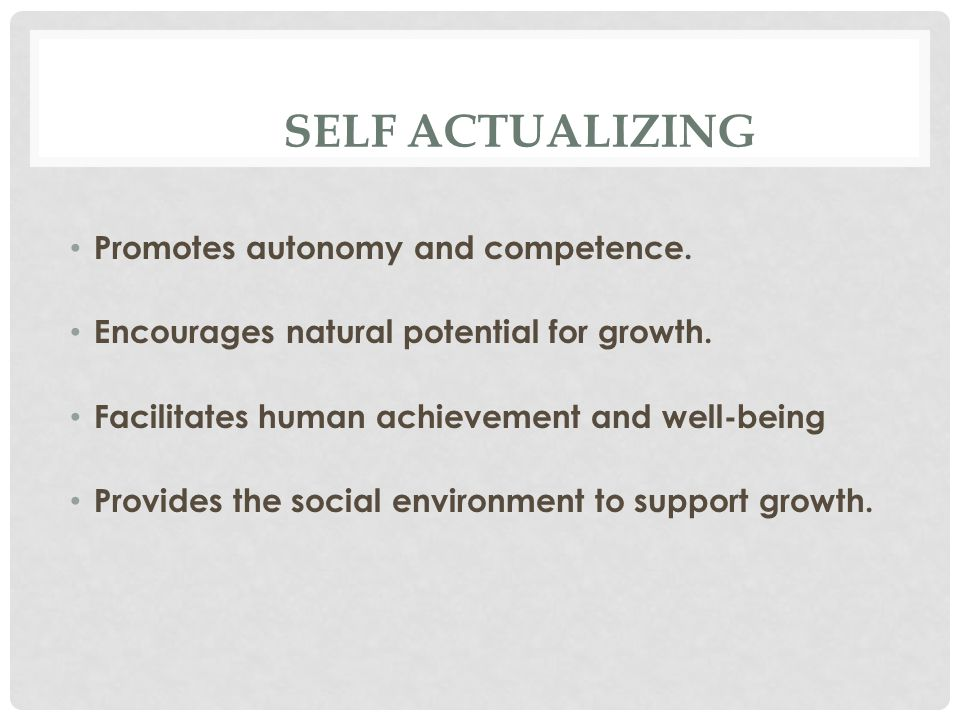 SELF ACTUALIZING Promotes autonomy and competence.