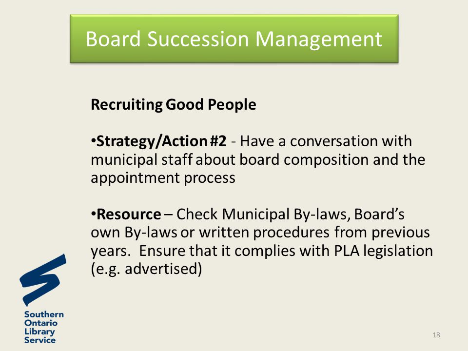 Recruiting Good People Strategy/Action #2 - Have a conversation with municipal staff about board composition and the appointment process Resource – Check Municipal By-laws, Board's own By-laws or written procedures from previous years.