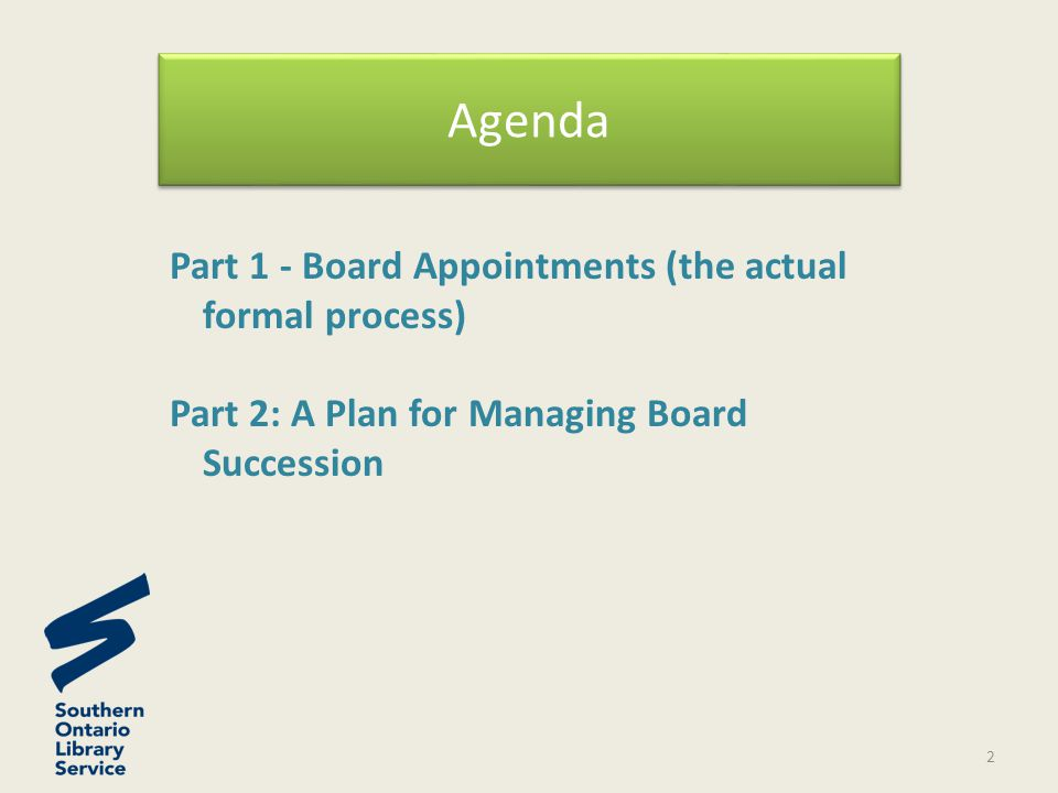 Agenda Part 1 - Board Appointments (the actual formal process) Part 2: A Plan for Managing Board Succession 2
