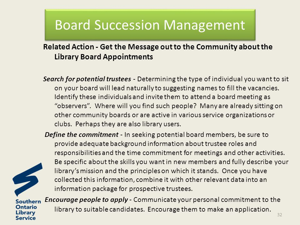 Related Action - Get the Message out to the Community about the Library Board Appointments Search for potential trustees - Determining the type of individual you want to sit on your board will lead naturally to suggesting names to fill the vacancies.