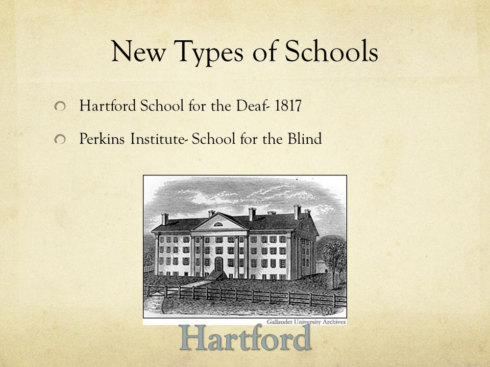 New Types of Schools Hartford School for the Deaf- 1817 Perkins Institute- School for the Blind