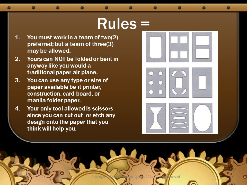 Rules = 1.You must work in a team of two(2) preferred; but a team of three(3) may be allowed. 2.Yours can NOT be folded or bent in anyway like you wou