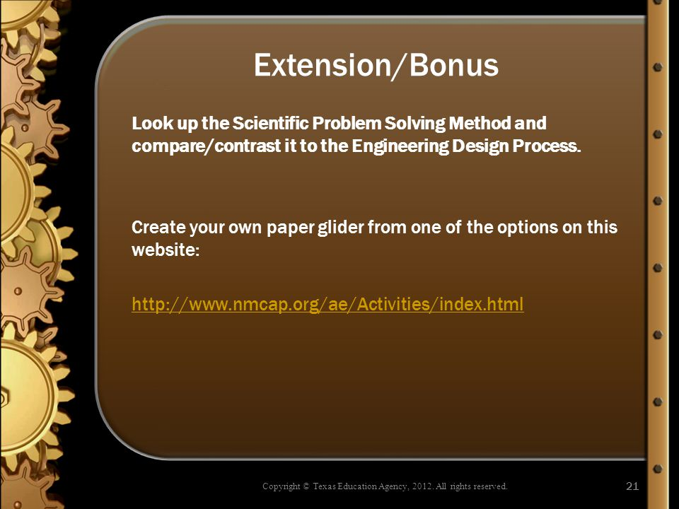 Extension/Bonus Look up the Scientific Problem Solving Method and compare/contrast it to the Engineering Design Process. Create your own paper glider