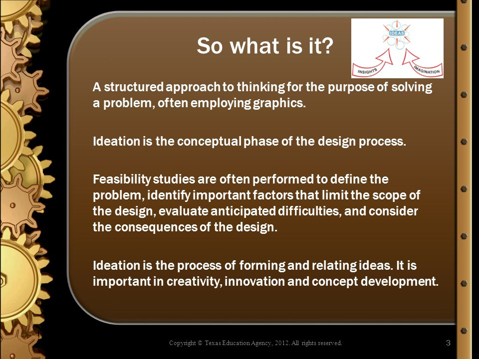 So what is it? A structured approach to thinking for the purpose of solving a problem, often employing graphics. Ideation is the conceptual phase of t