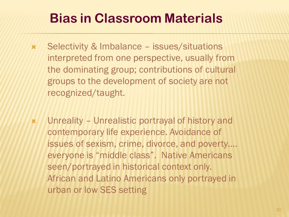  Selectivity & Imbalance – issues/situations interpreted from one perspective, usually from the dominating group; contributions of cultural groups to