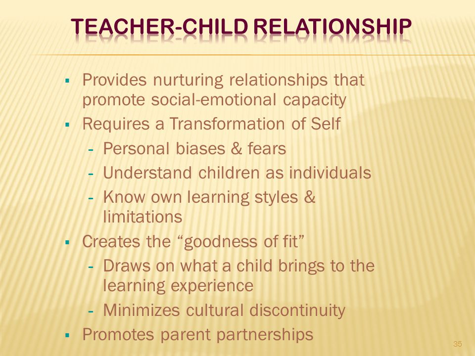  Provides nurturing relationships that promote social-emotional capacity  Requires a Transformation of Self – Personal biases & fears – Understand c