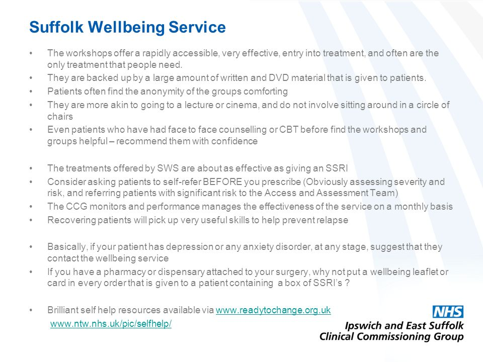 Suffolk Wellbeing Service The workshops offer a rapidly accessible, very effective, entry into treatment, and often are the only treatment that people need.