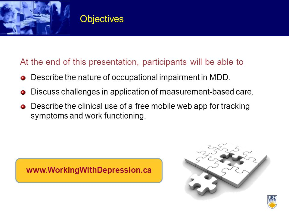 Objectives www.WorkingWithDepression.ca Describe the nature of occupational impairment in MDD.