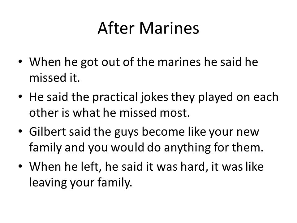 After Marines When he got out of the marines he said he missed it.