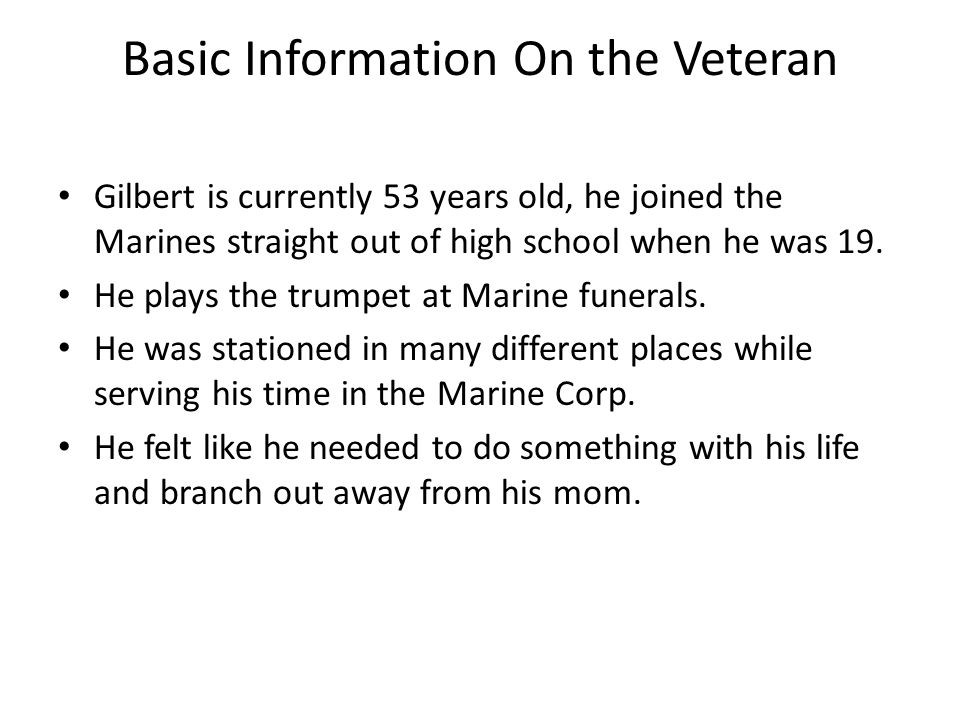 Basic Information On the Veteran Gilbert is currently 53 years old, he joined the Marines straight out of high school when he was 19.