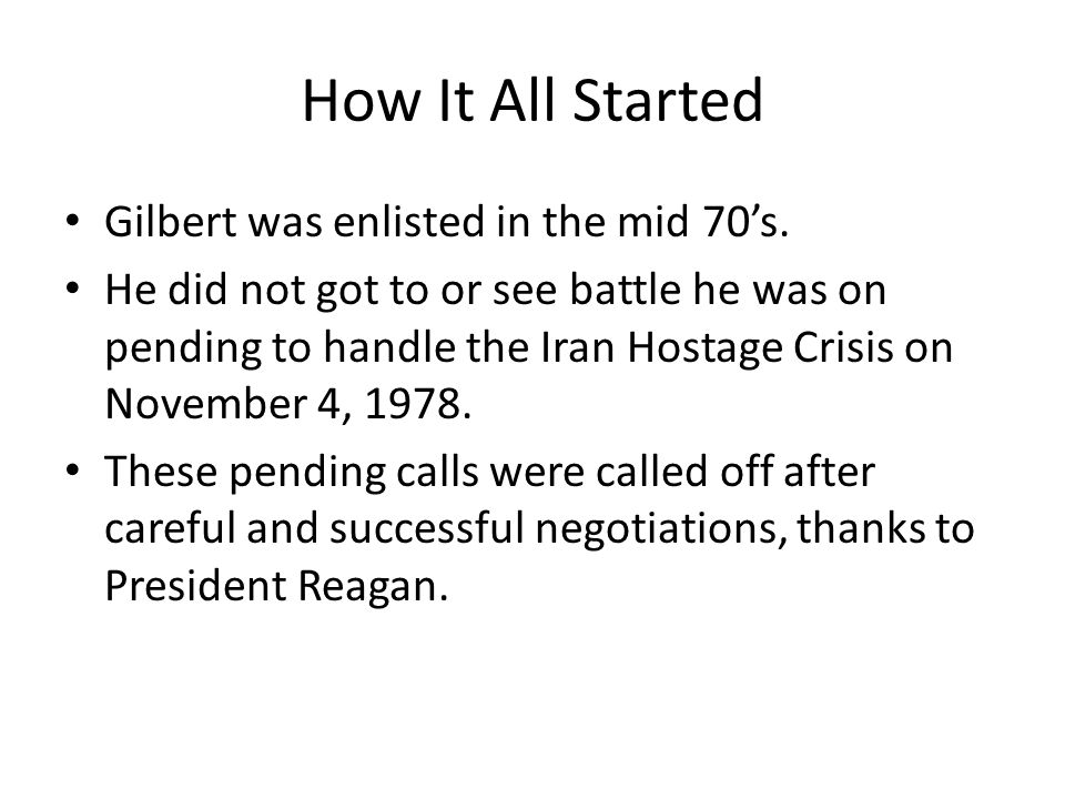 How It All Started Gilbert was enlisted in the mid 70's.