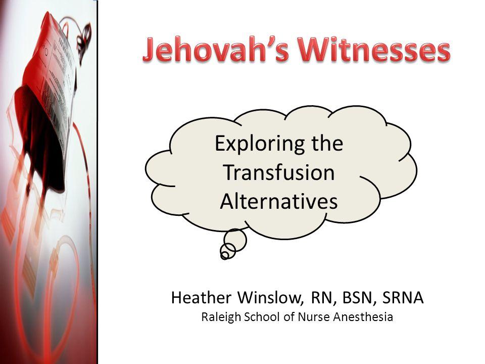 Exploring the Transfusion Alternatives Heather Winslow, RN, BSN, SRNA Raleigh School of Nurse Anesthesia