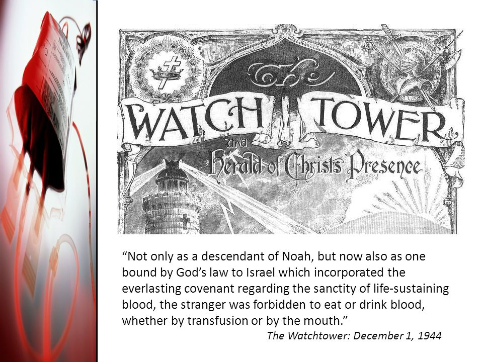 Not only as a descendant of Noah, but now also as one bound by God's law to Israel which incorporated the everlasting covenant regarding the sanctity of life-sustaining blood, the stranger was forbidden to eat or drink blood, whether by transfusion or by the mouth. The Watchtower: December 1, 1944