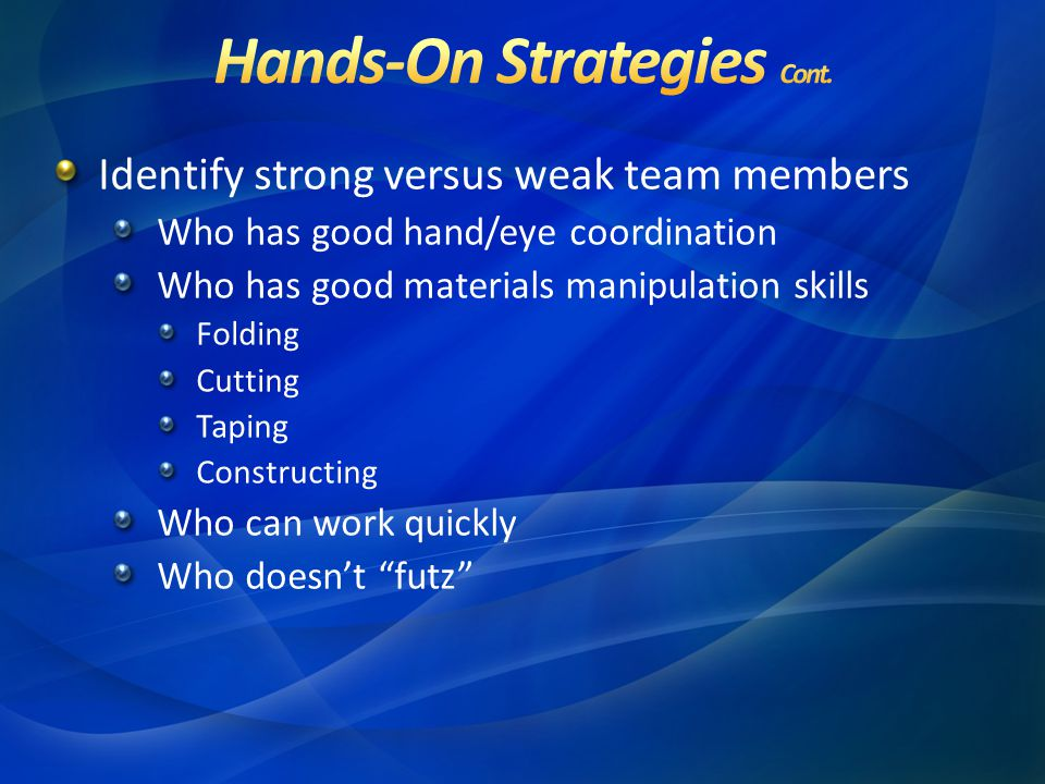 Identify strong versus weak team members Who has good hand/eye coordination Who has good materials manipulation skills Folding Cutting Taping Constructing Who can work quickly Who doesn't futz