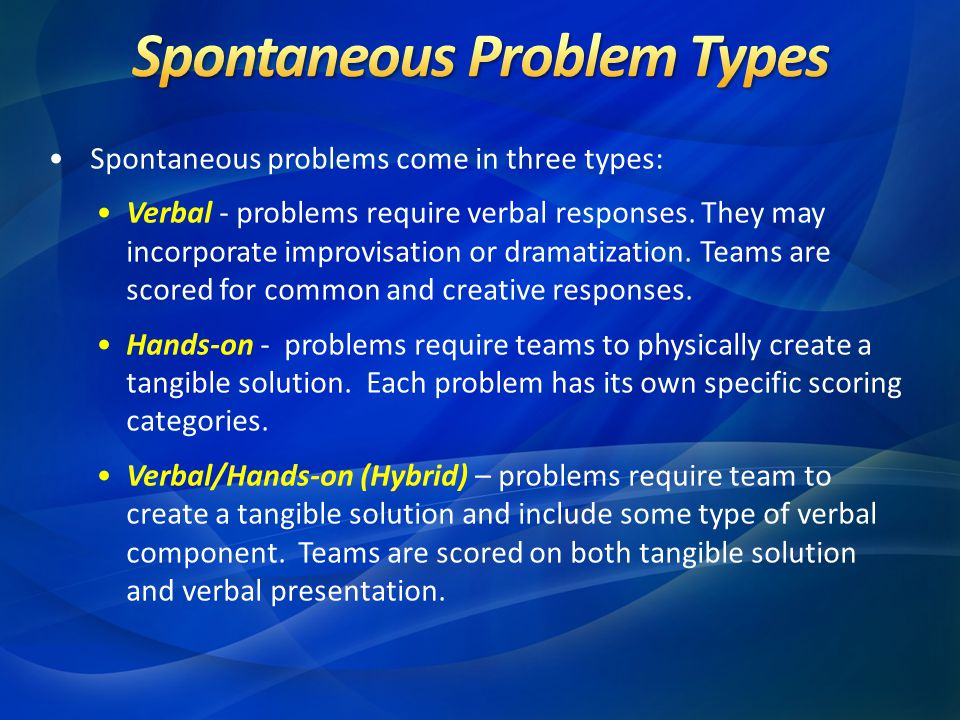 Spontaneous problems come in three types: Verbal - problems require verbal responses.