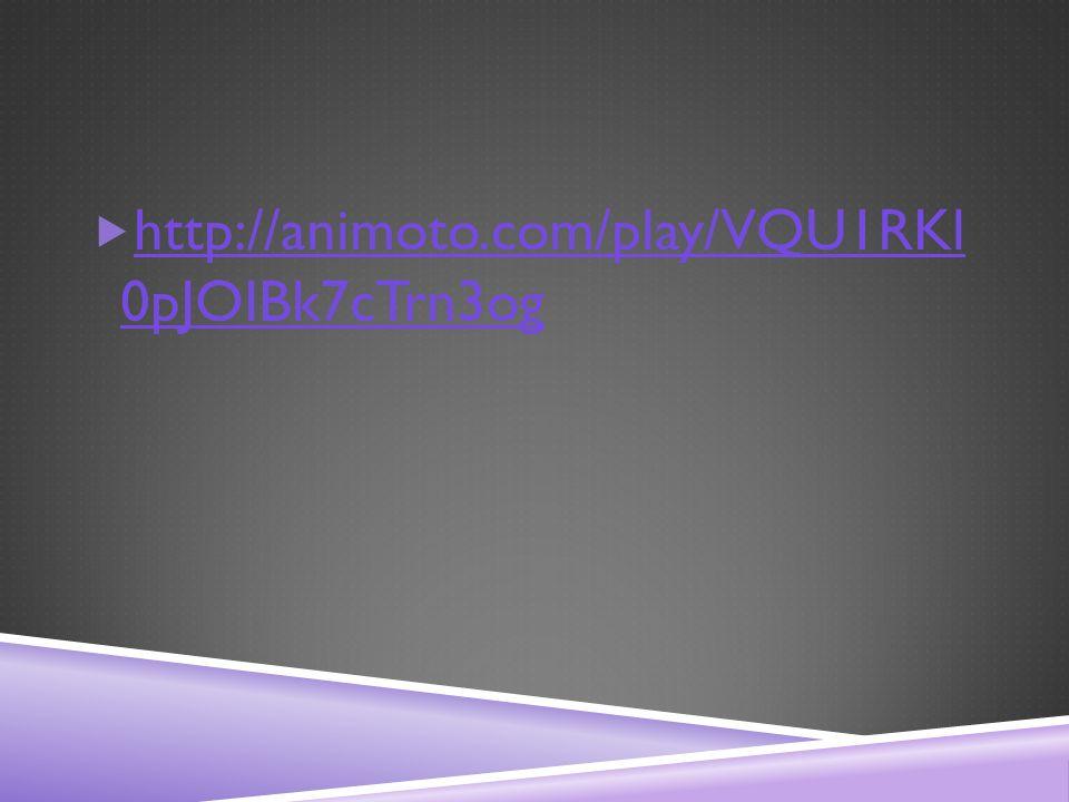  http://animoto.com/play/VQU1RKl 0pJOIBk7cTrn3og http://animoto.com/play/VQU1RKl 0pJOIBk7cTrn3og