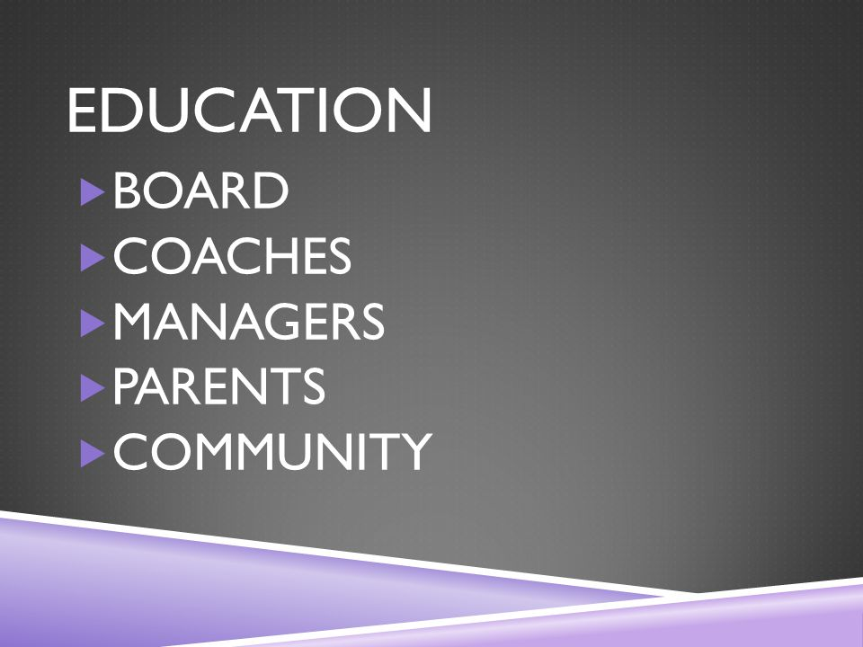 EDUCATION  BOARD  COACHES  MANAGERS  PARENTS  COMMUNITY