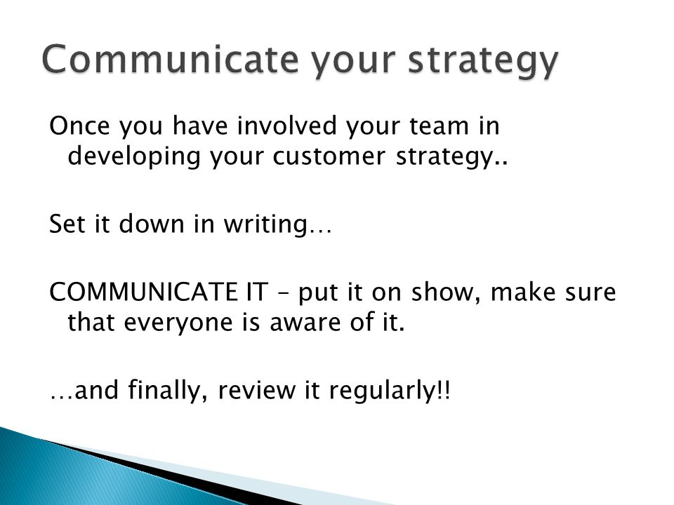 Your customer strategy should include internal customers Do your employees feel that they have a stake in the business.