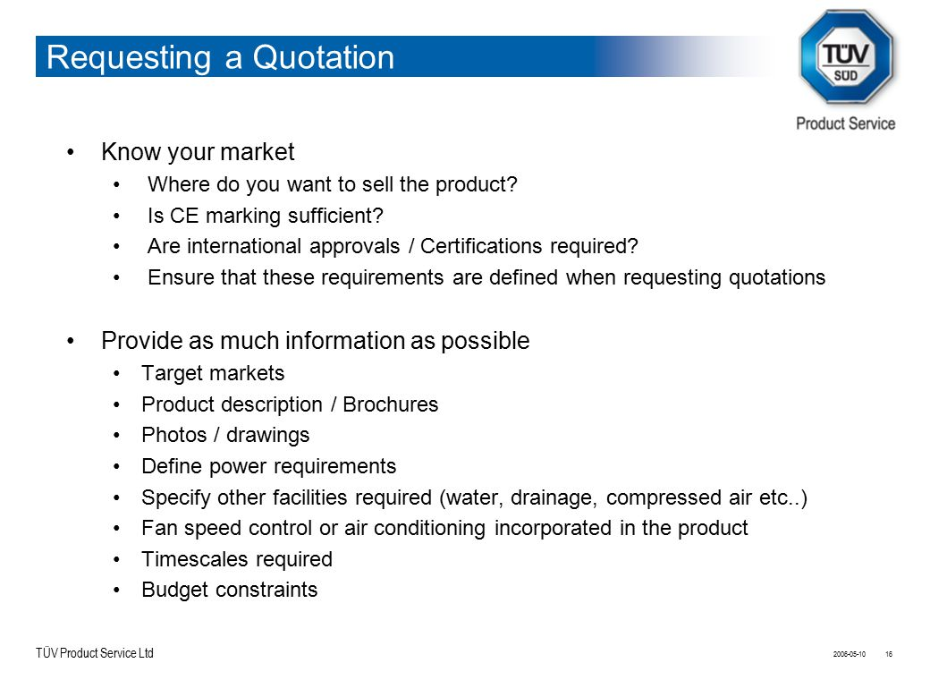 TÜV Product Service Ltd Requesting a Quotation Know your market Where do you want to sell the product? Is CE marking sufficient? Are international app