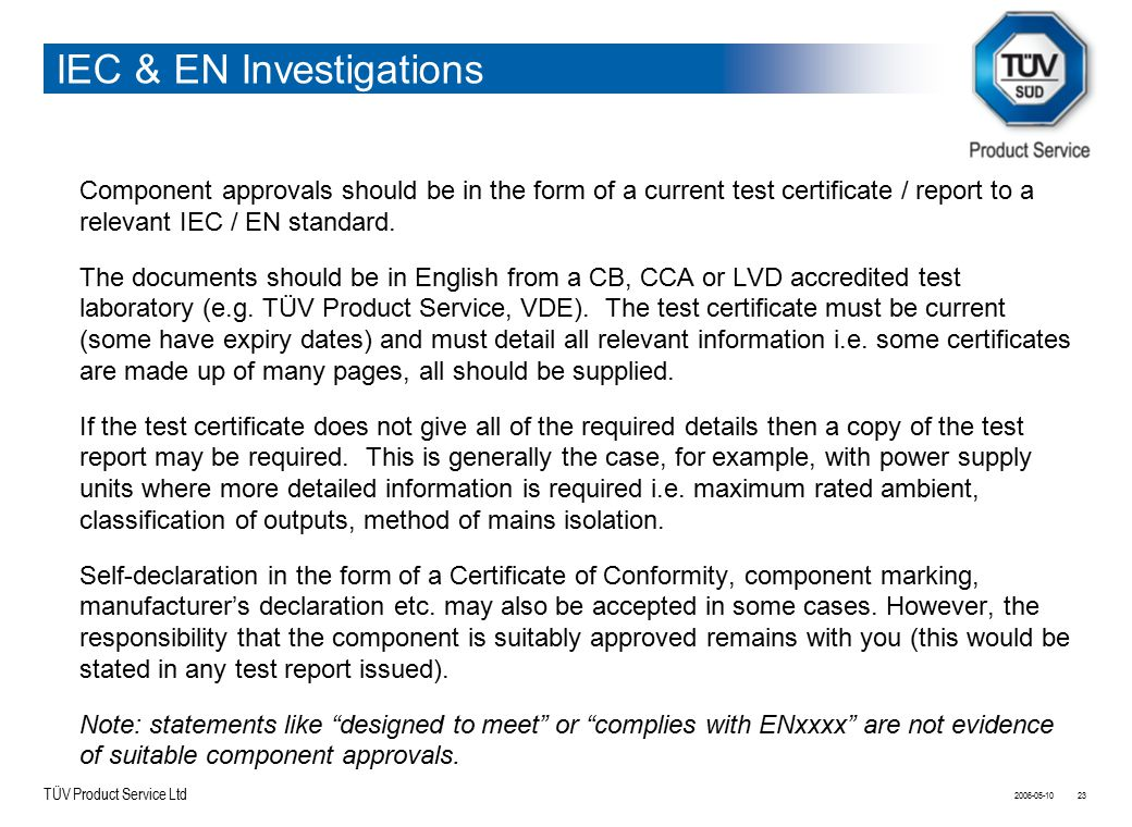 TÜV Product Service Ltd IEC & EN Investigations Component approvals should be in the form of a current test certificate / report to a relevant IEC / E