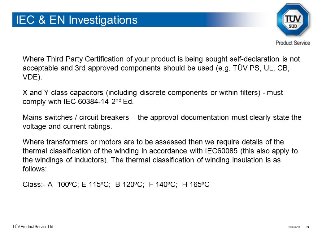 TÜV Product Service Ltd Where Third Party Certification of your product is being sought self-declaration is not acceptable and 3rd approved components