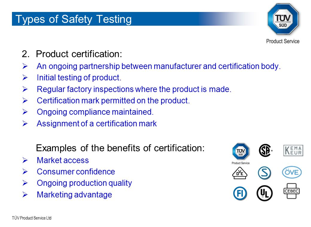 TÜV Product Service Ltd The CB Scheme Internationally recognisedThere are 46 formally participating countriesRecognised in many more countries (eg: South Africa)And 61 National Certification Bodies - NCBsWith 225 Testing Laboratories – CBTLs50,000 CB certificates issued each yearOver 400,000 CB Certificates currently in circulationMore than 15,000 manufacturers use the CB Scheme